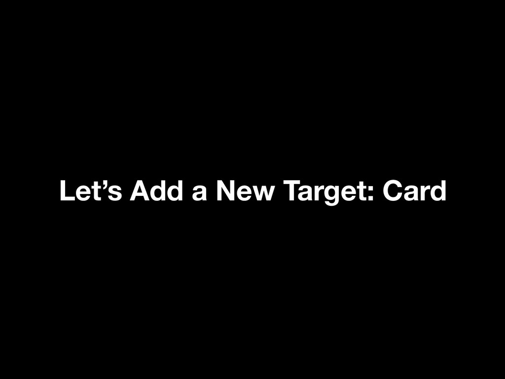 Let's Add a New Target: Card
