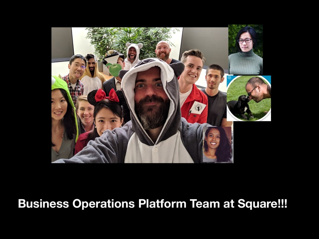 Business Operations Platform Team at Square!!!
