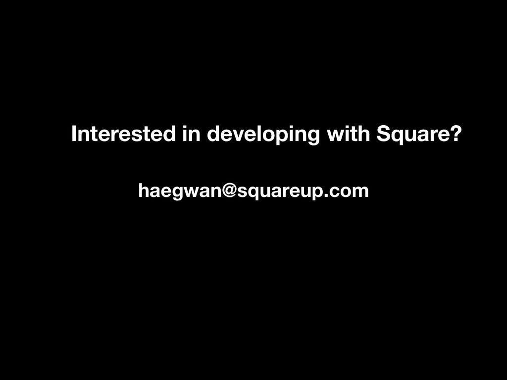 haegwan@squareup.com Interested in developing w...