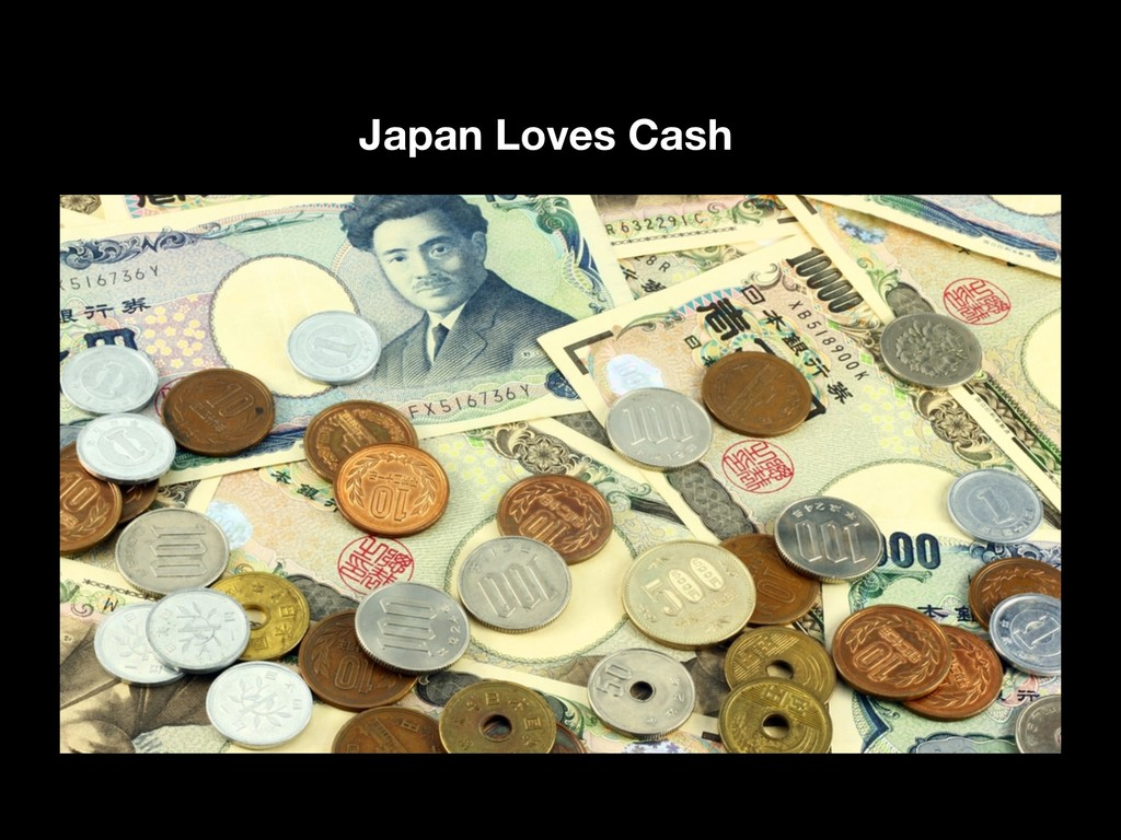 Japan Loves Cash