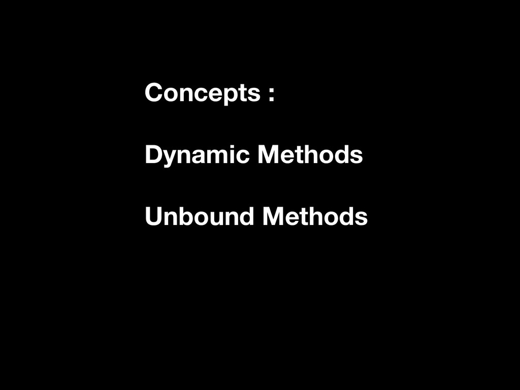 Concepts : Dynamic Methods Unbound Methods