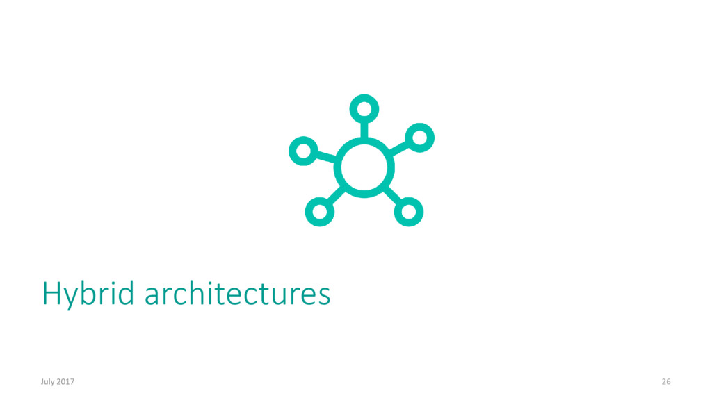 Hybrid architectures July 2017 26