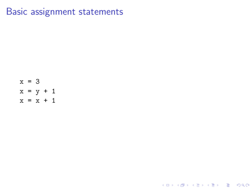 Basic assignment statements x = 3 x = y + 1 x =...