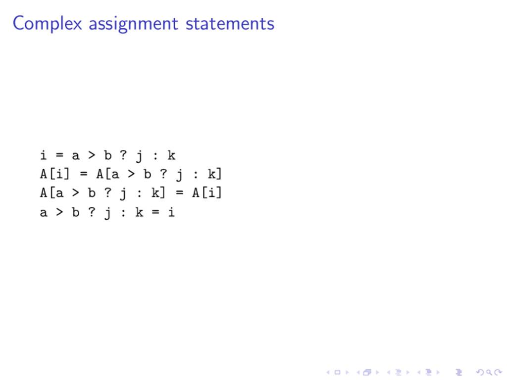 Complex assignment statements i = a > b ? j : k...