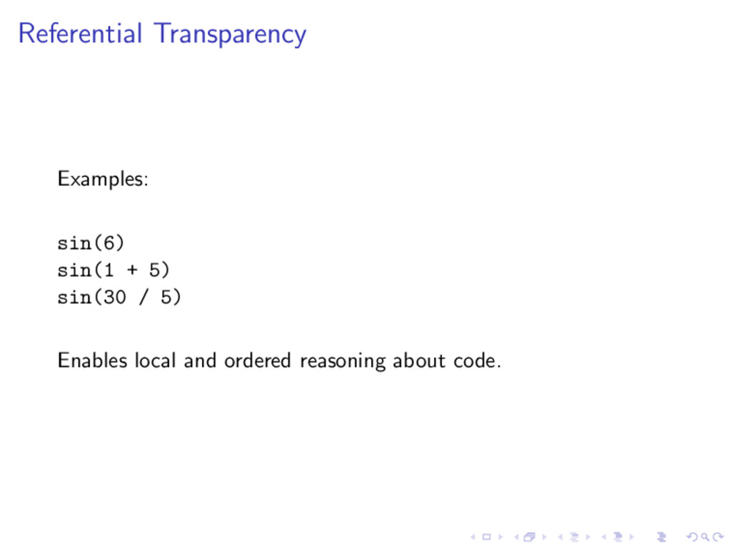 Referential Transparency Examples: sin(6) sin(1...
