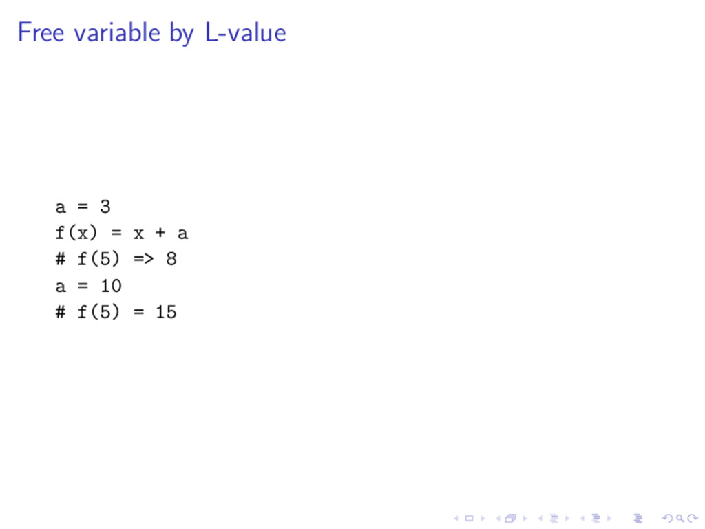 Free variable by L-value a = 3 f(x) = x + a # f...