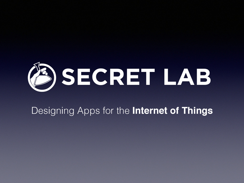 Designing Apps for the Internet of Things SECRE...