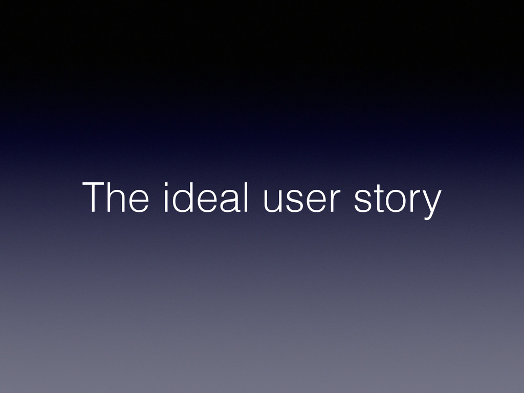 The ideal user story