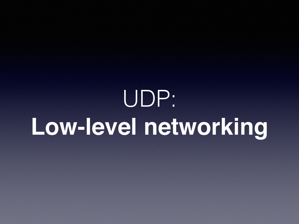 UDP: Low-level networking