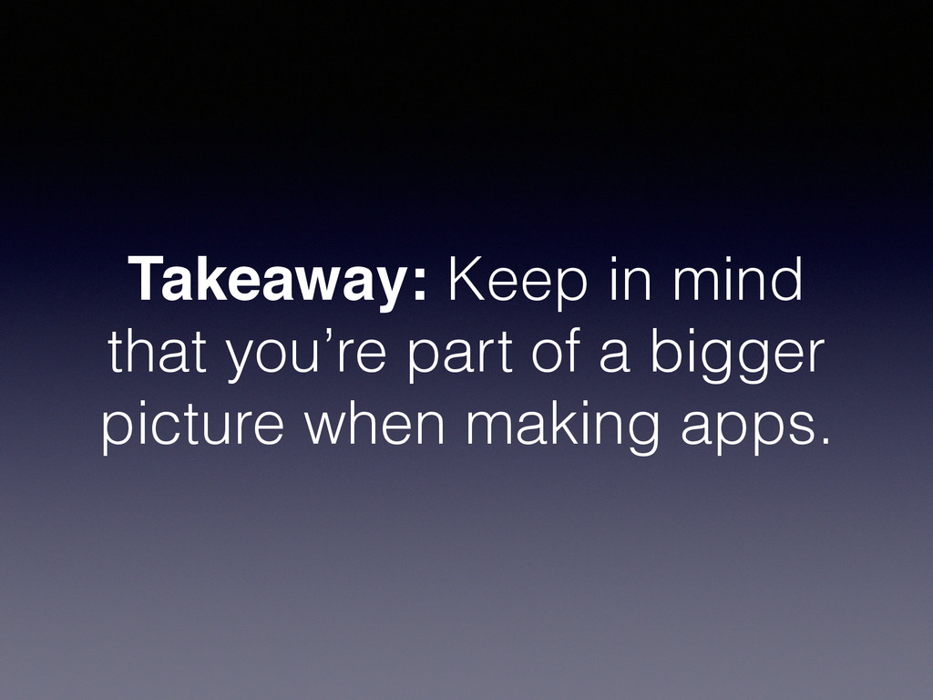 Takeaway: Keep in mind that you're part of a bi...