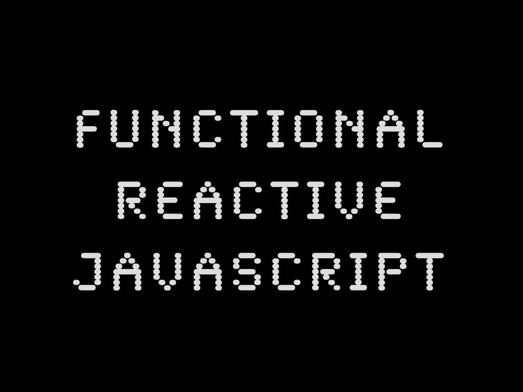 Functional  Reactive JavaScript