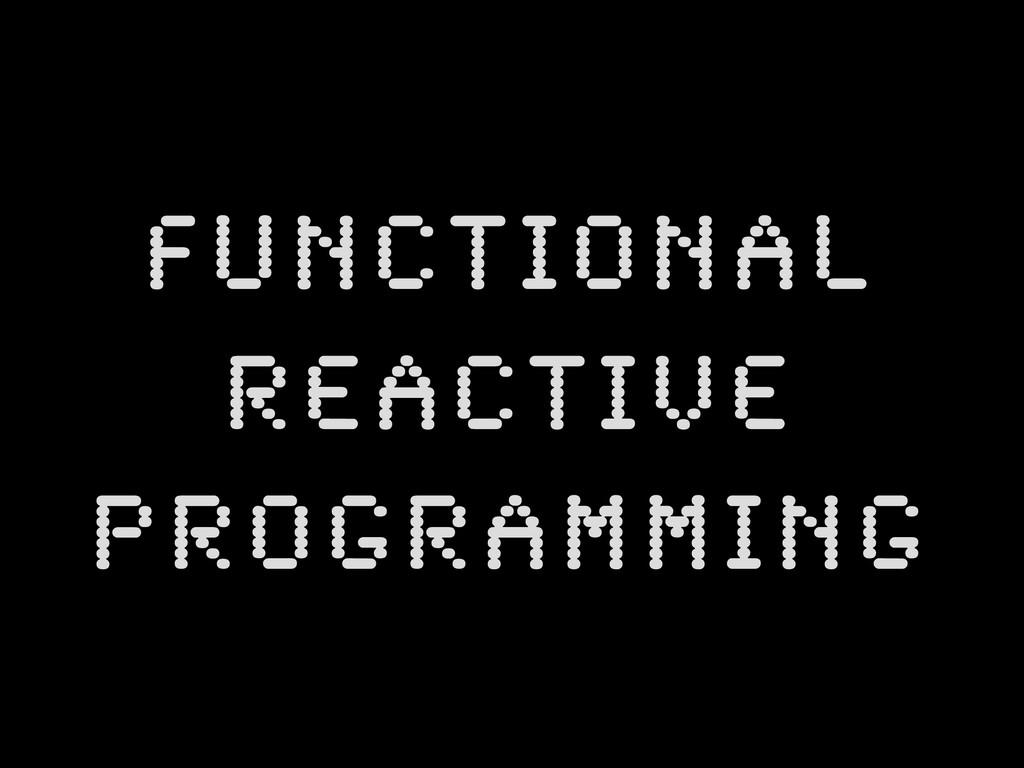 Functional  Reactive Programming