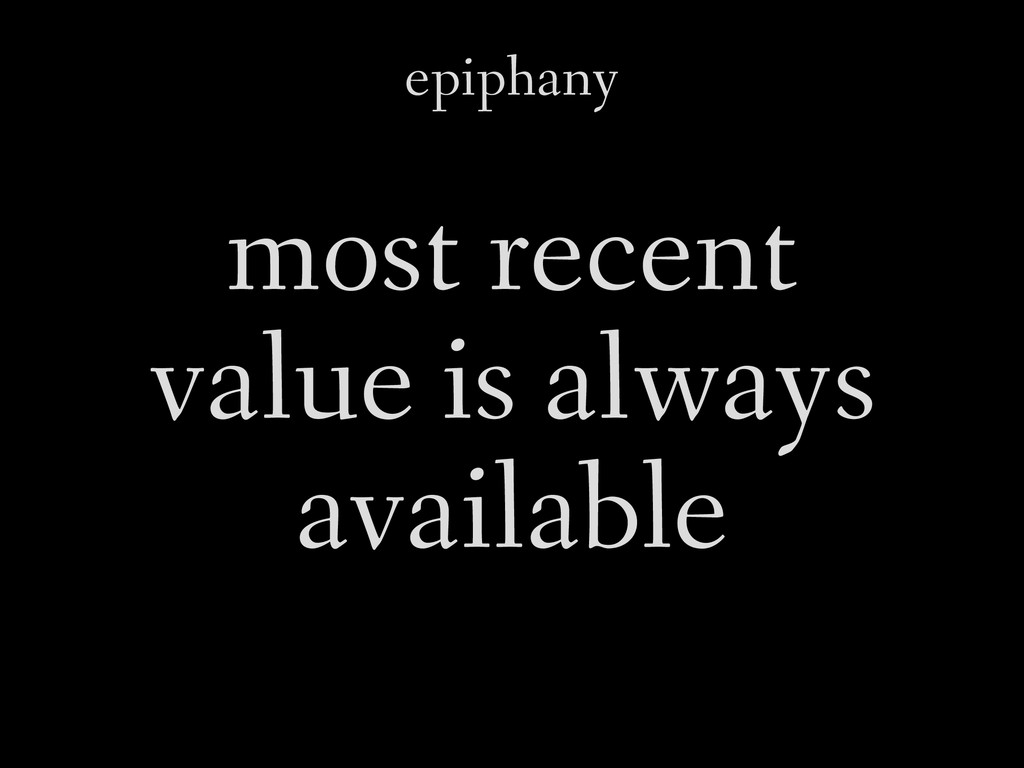 epiphany most recent value is always available