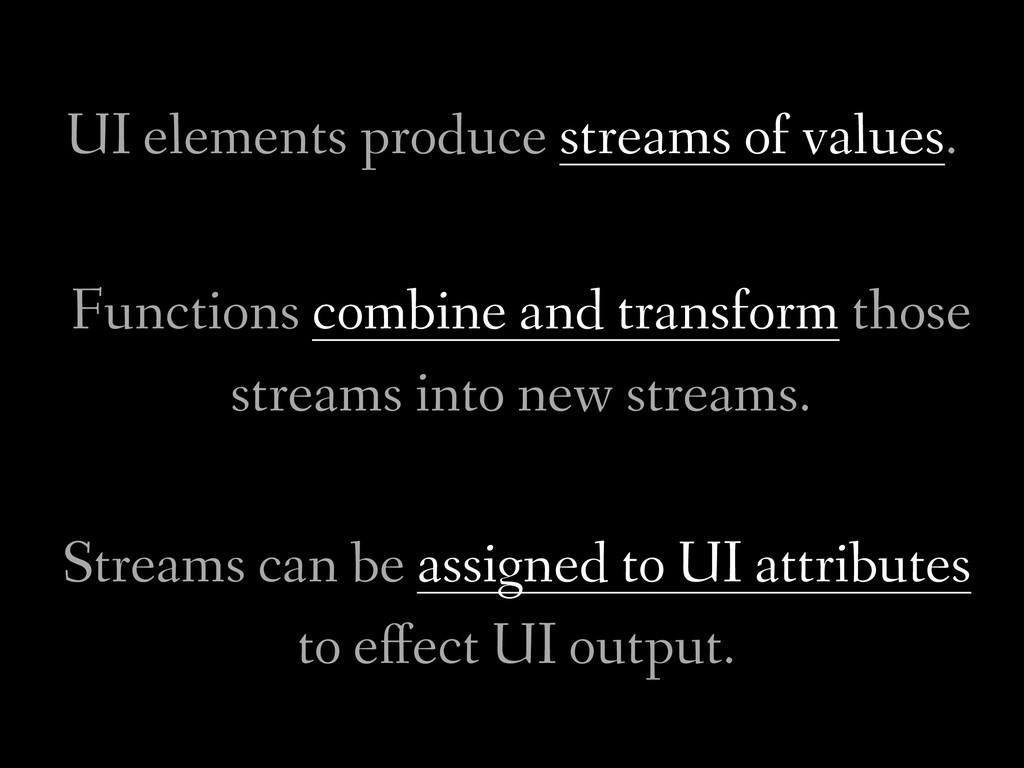 UI elements produce streams of values. Function...