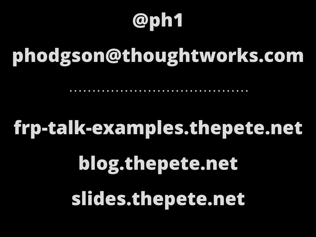 @ph1 phodgson@thoughtworks.com frp-talk-example...