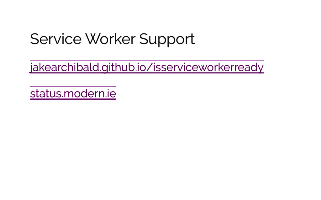 Service Worker Support jakearchibald.github.io/...
