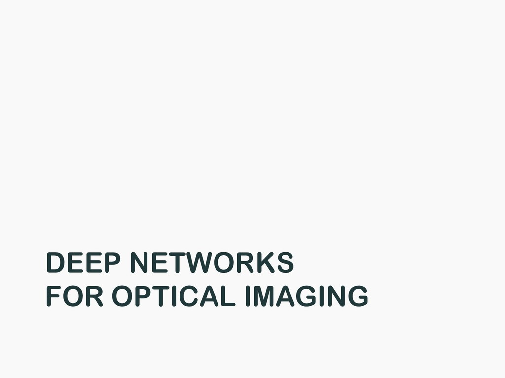 DEEP NETWORKS FOR OPTICAL IMAGING