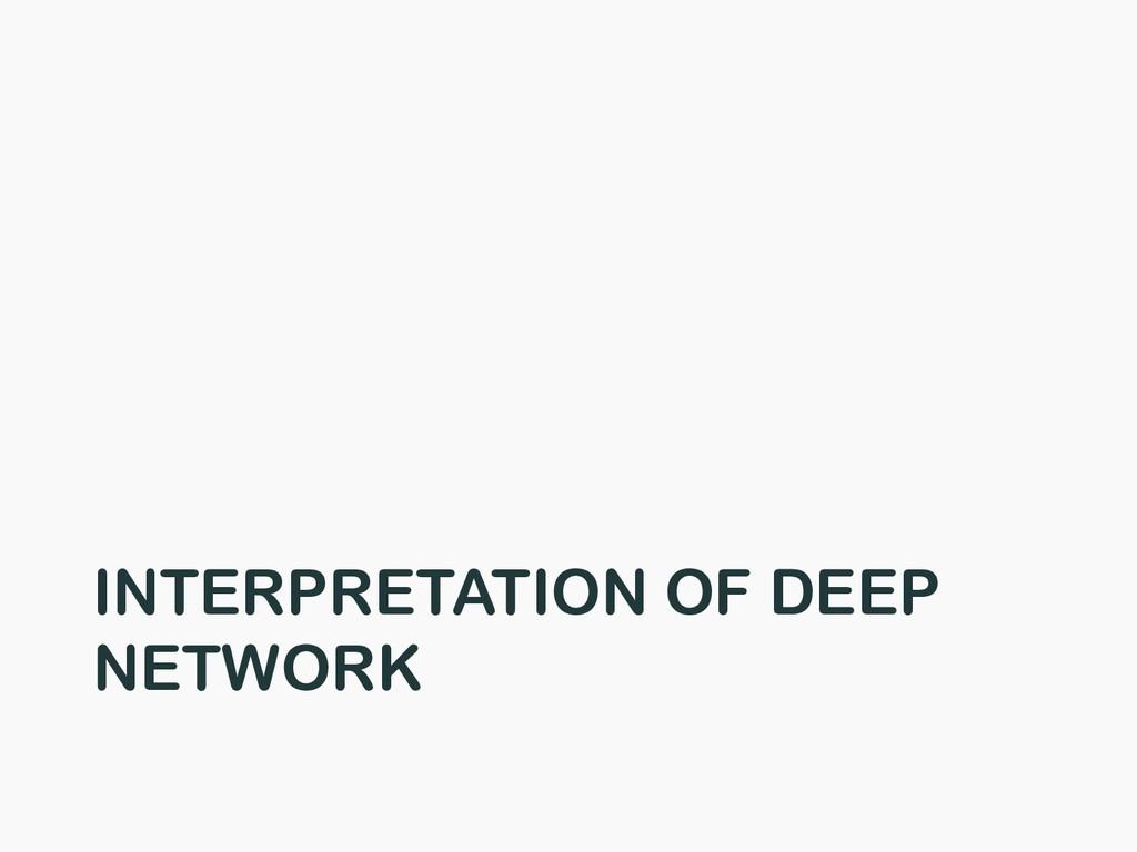 INTERPRETATION OF DEEP NETWORK