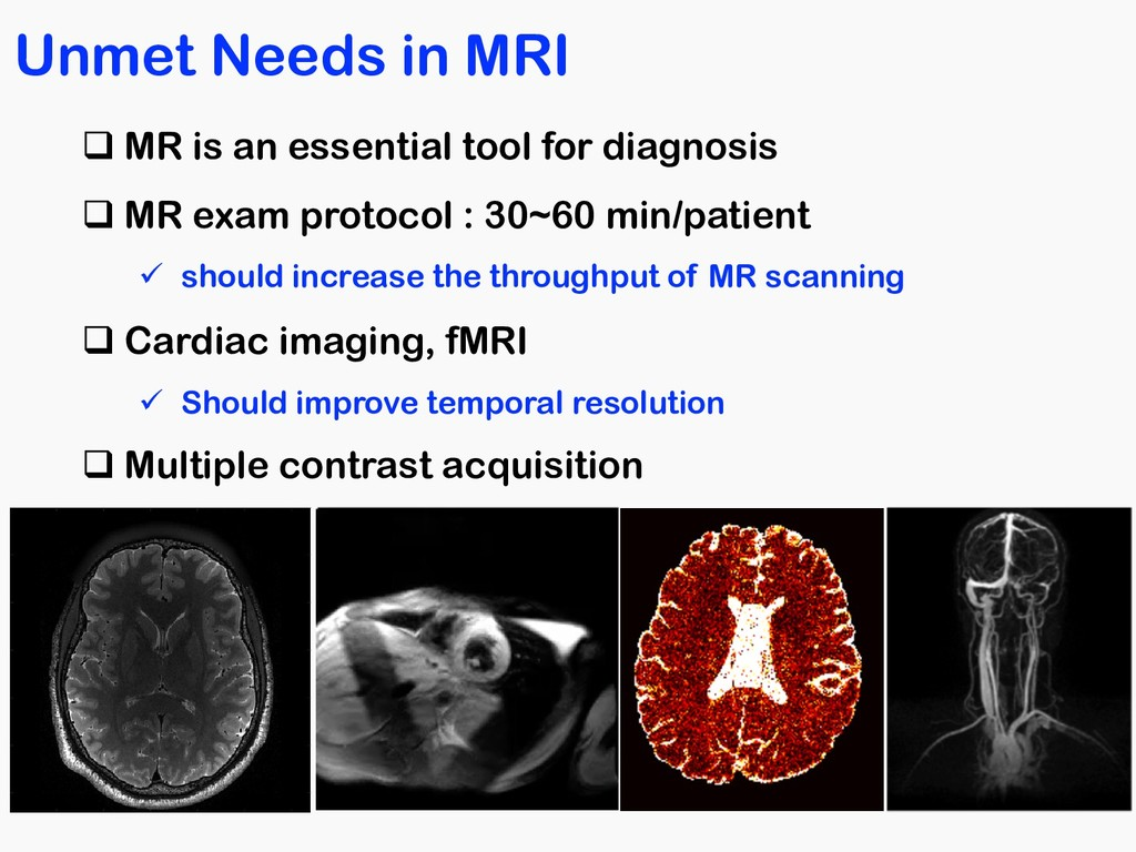 Unmet Needs in MRI q MR is an essential tool fo...
