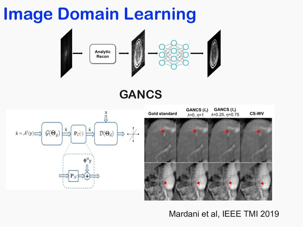 Image Domain Learning Mardani et al, IEEE TMI 2...