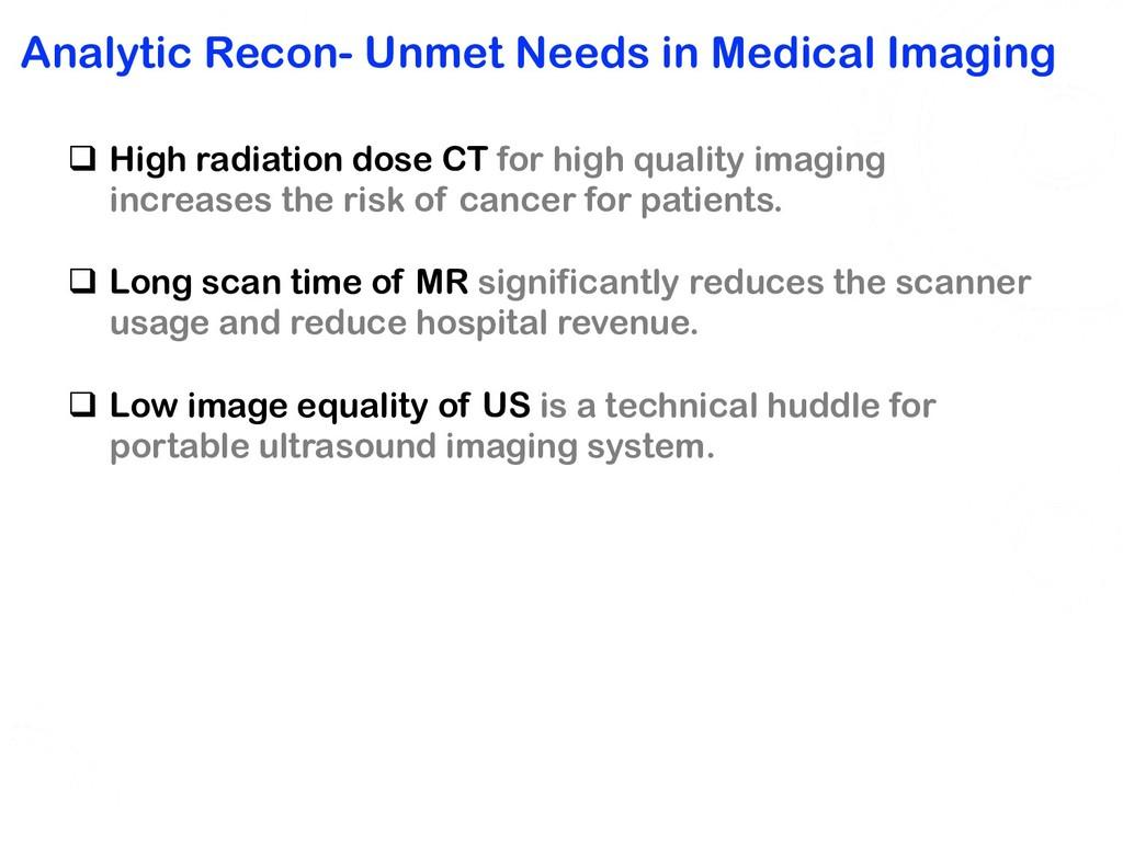 Analytic Recon- Unmet Needs in Medical Imaging ...