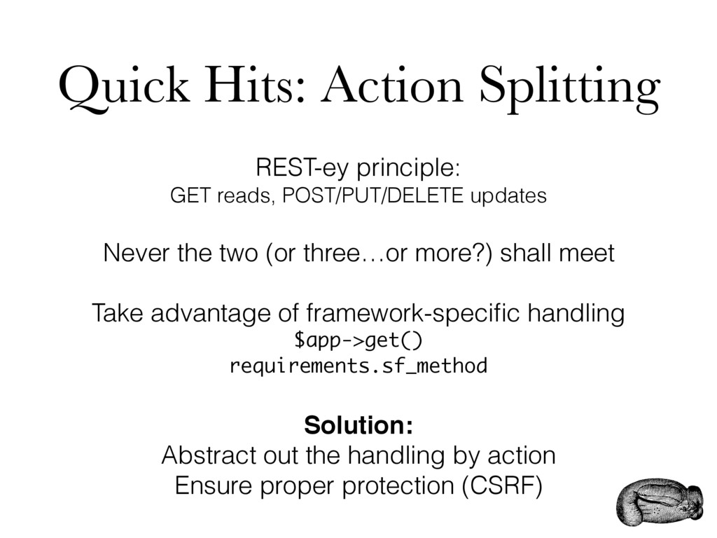 Quick Hits: Action Splitting REST-ey principle:...