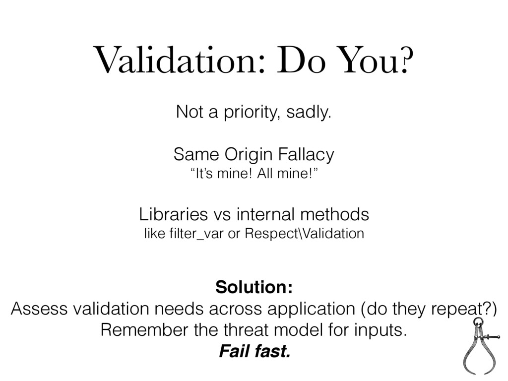 Validation: Do You? Not a priority, sadly. Same...