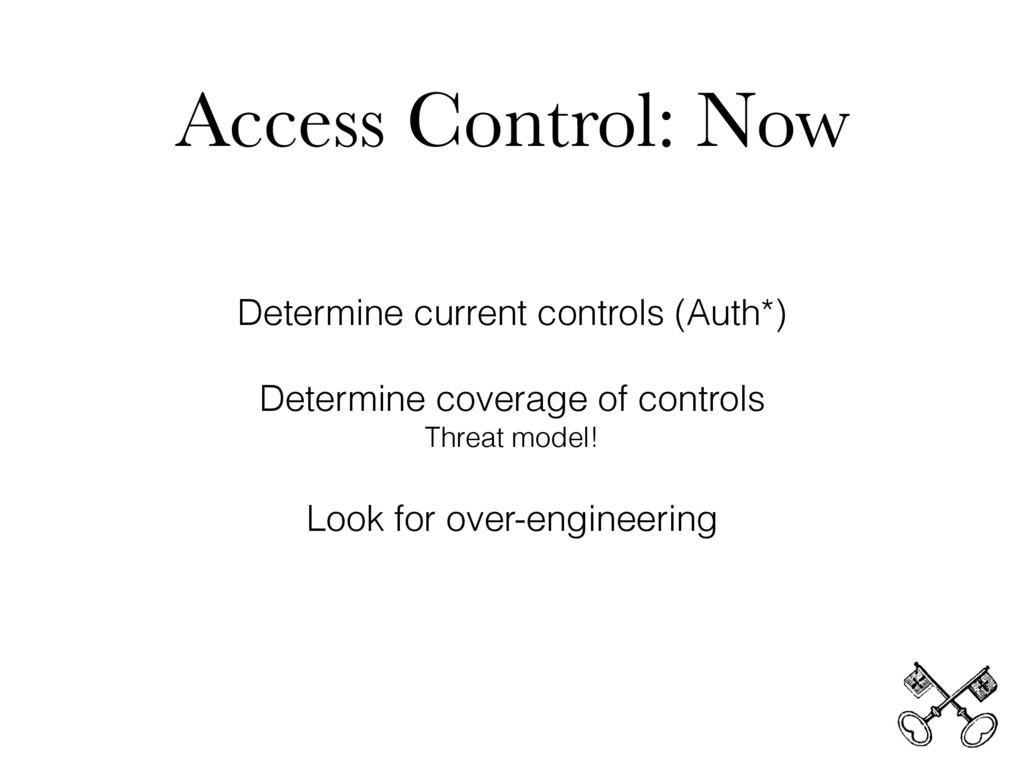 Access Control: Now Determine current controls ...
