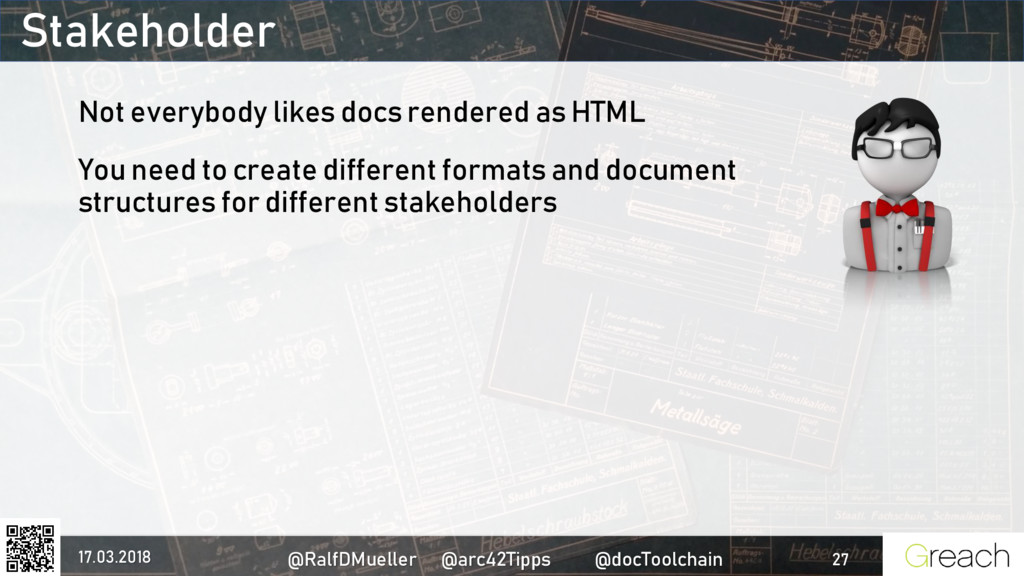 Stakeholder Not everybody likes docs rendered a...