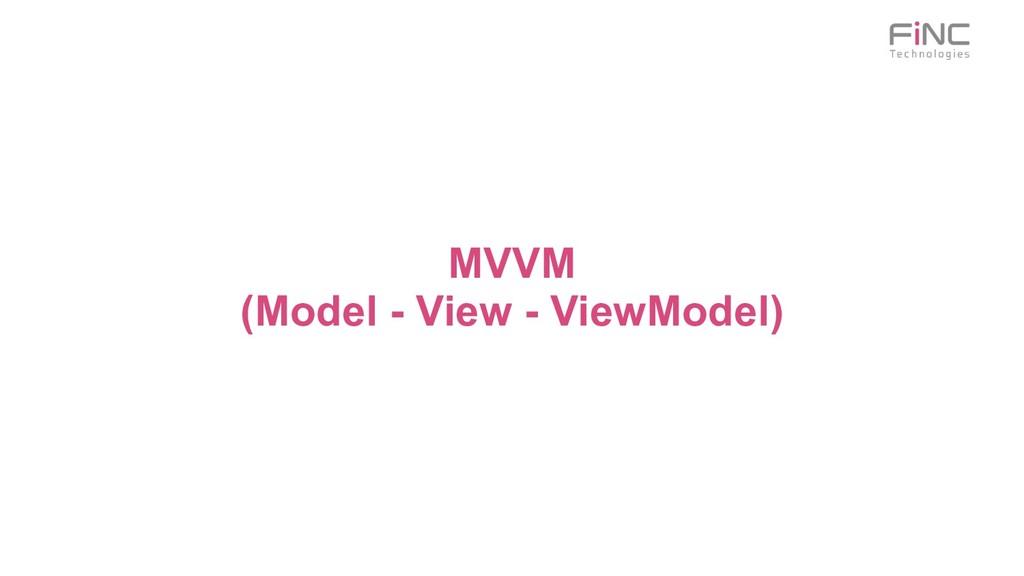 MVVM (Model - View - ViewModel)