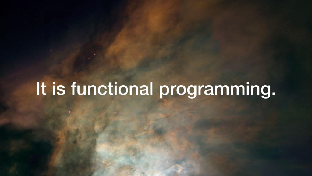 It is functional programming.