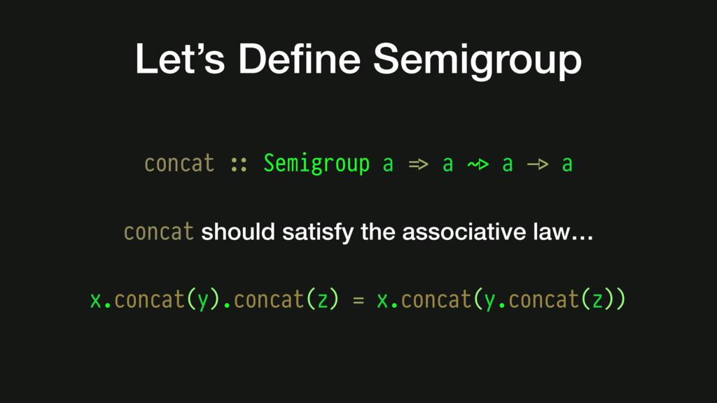 concat #:: Semigroup a #=> a #~> a #-> a Let's ...