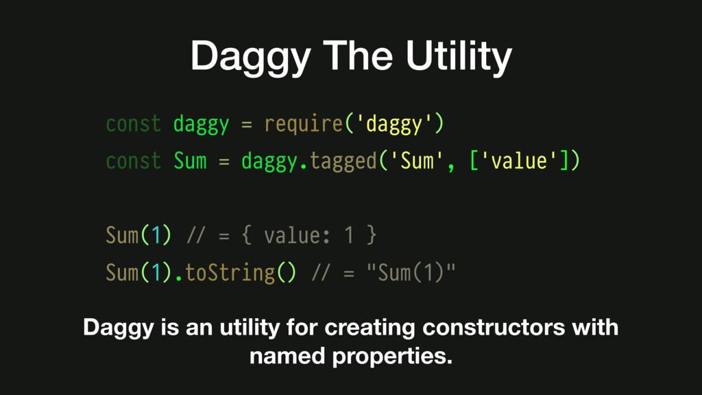 const daggy = require('daggy') const Sum = dagg...