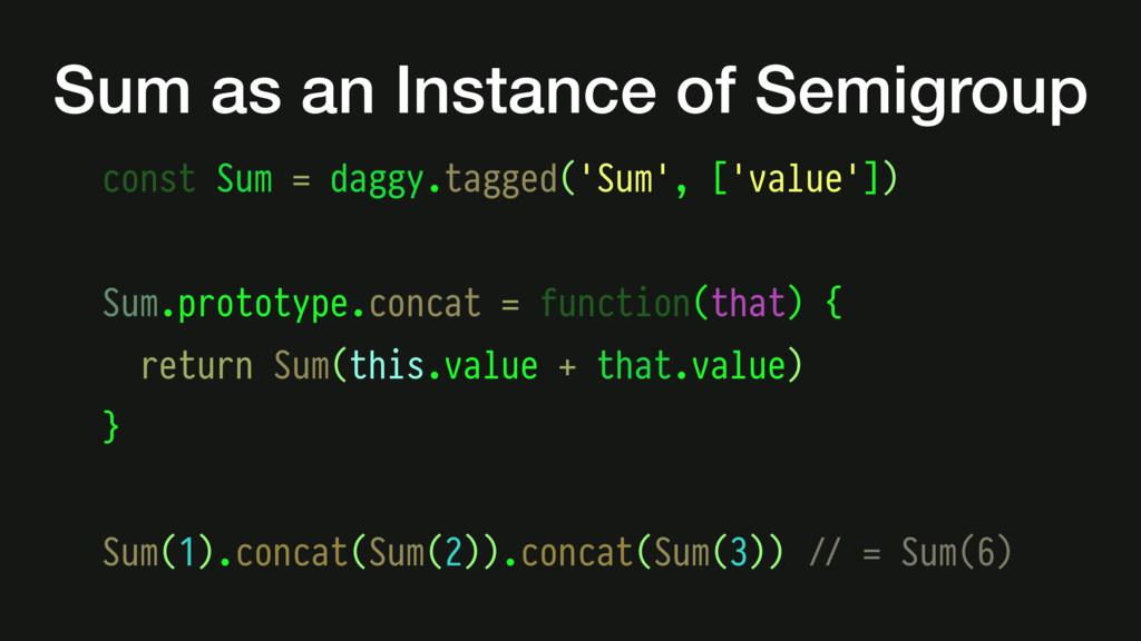 const Sum = daggy.tagged('Sum', ['value']) Sum....