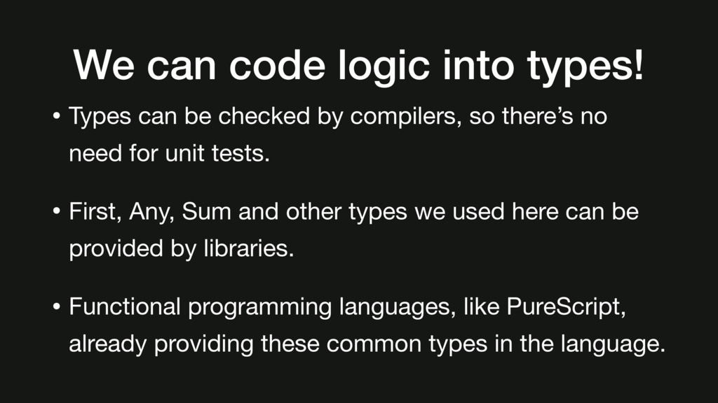 We can code logic into types! • Types can be ch...
