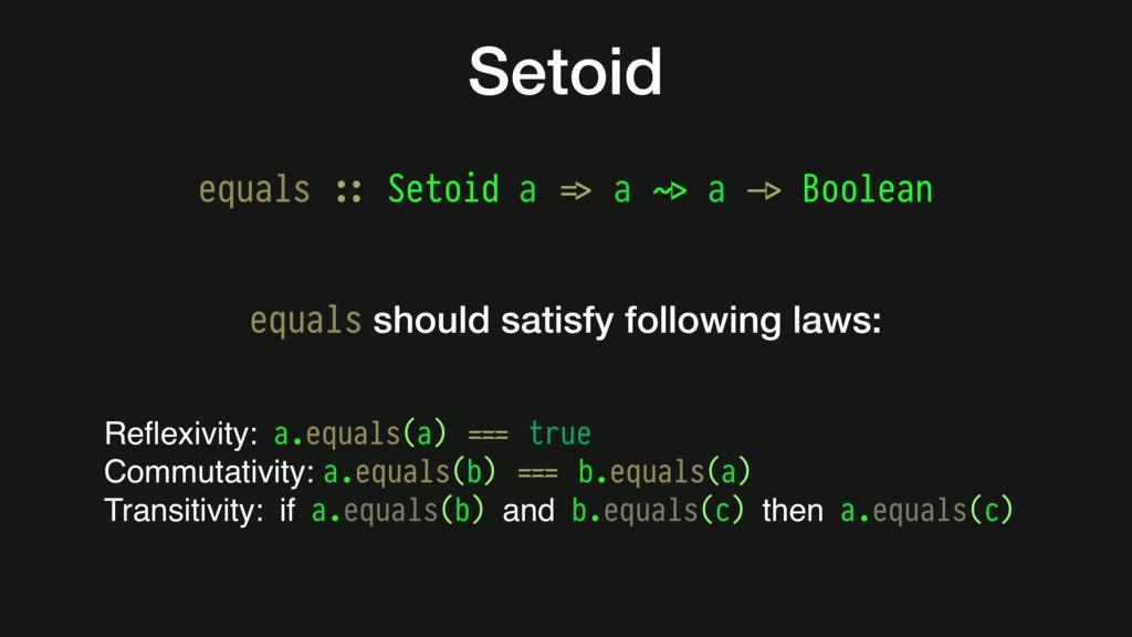 Setoid equals #:: Setoid a #=> a #~> a #-> Bool...