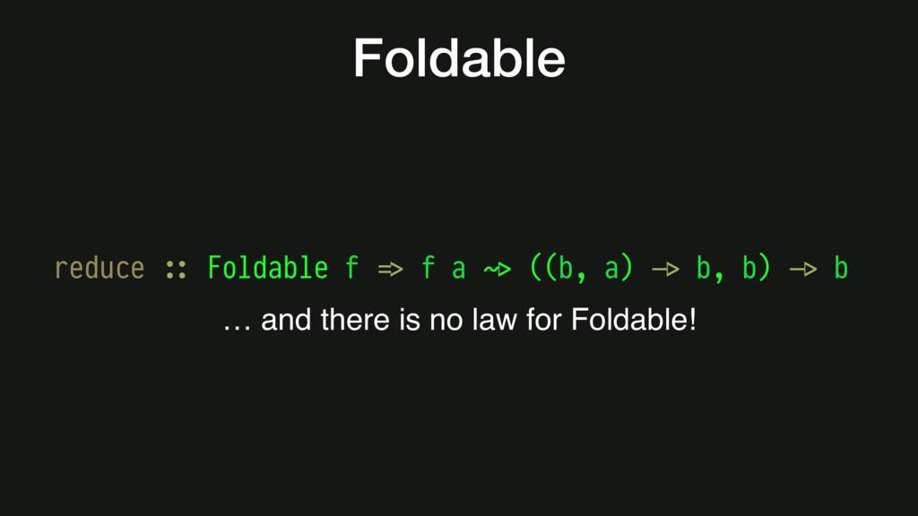 Foldable reduce #:: Foldable f #=> f a #~> ((b,...