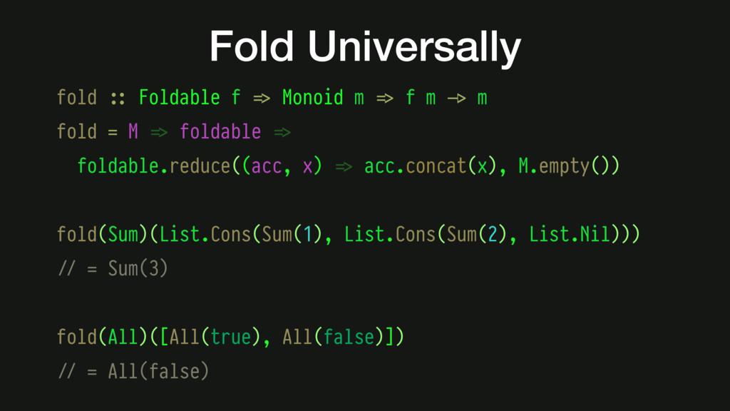 fold #:: Foldable f #=> Monoid m #=> f m #-> m ...