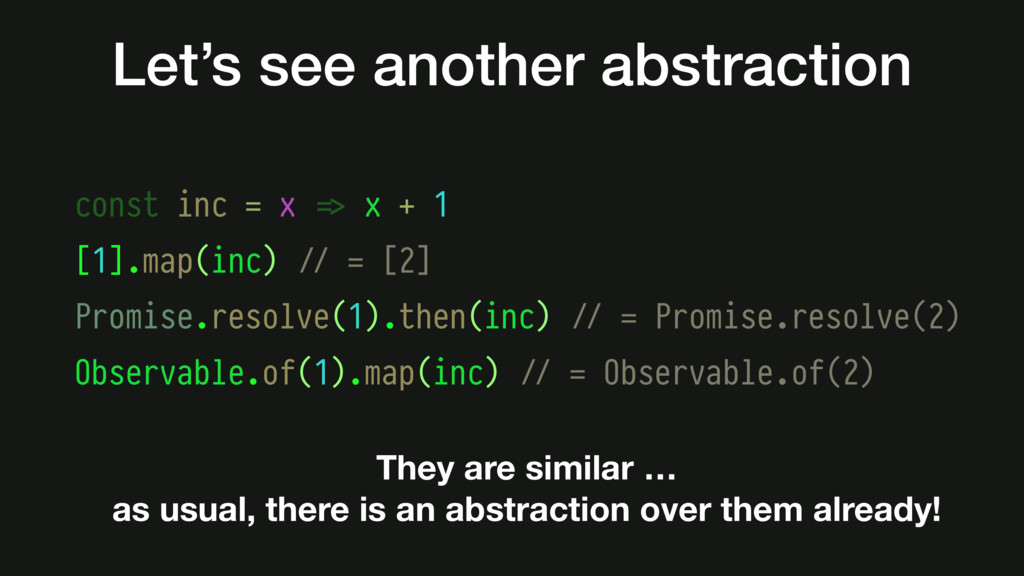 Let's see another abstraction const inc = x #=>...
