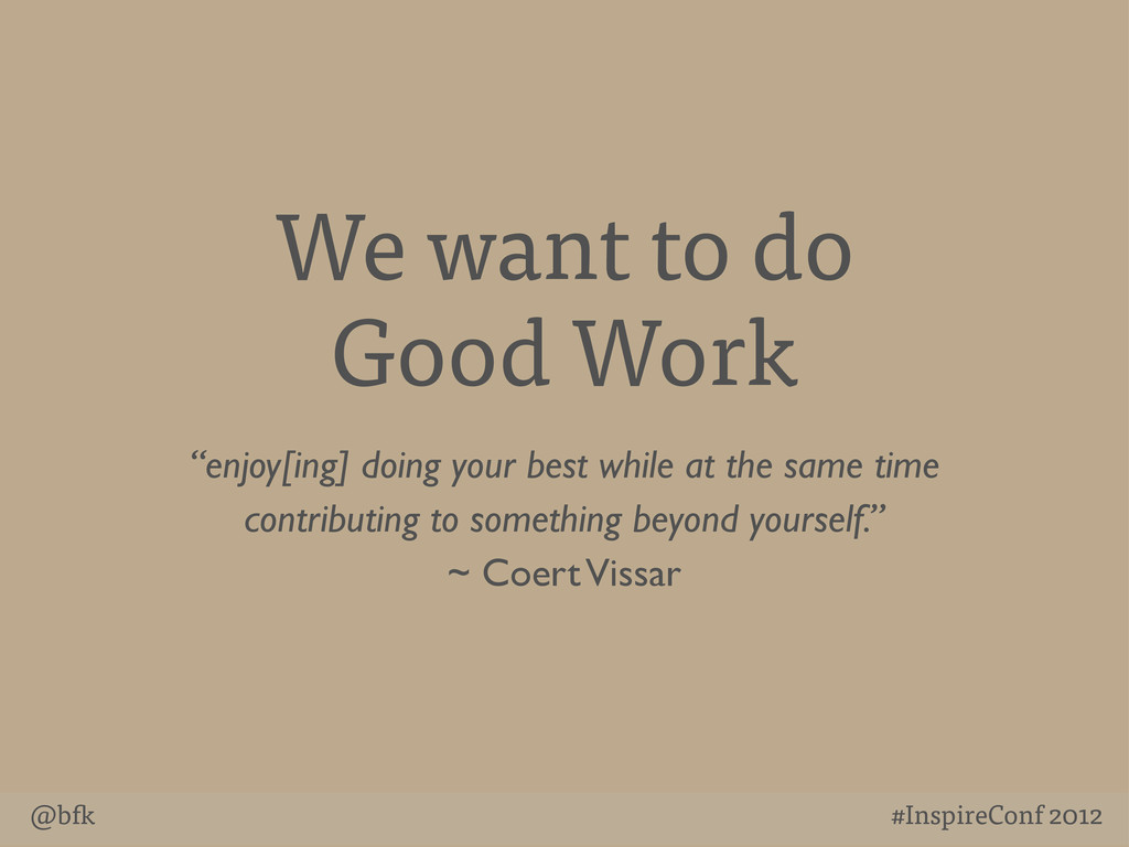 "@b #InspireConf 2012 We want to do Good Work ""e..."