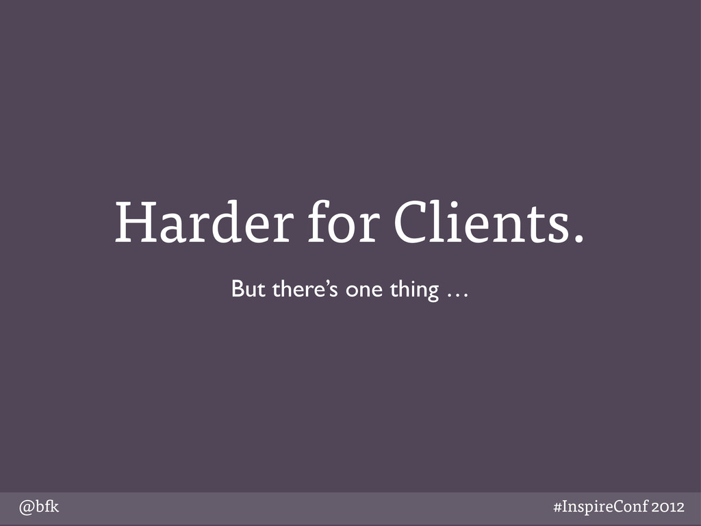 @b #InspireConf 2012 Harder for Clients. But th...