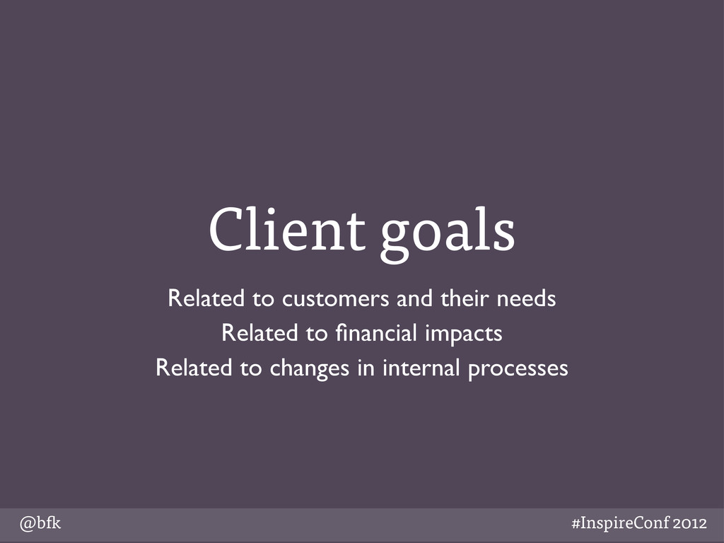 @b #InspireConf 2012 Client goals Related to cu...