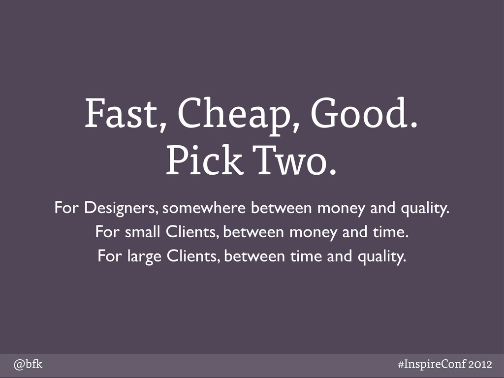 @b #InspireConf 2012 Fast, Cheap, Good. Pick Tw...