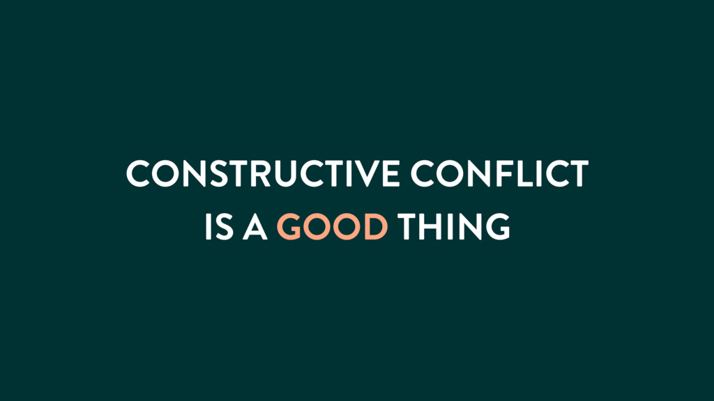 CONSTRUCTIVE CONFLICT IS A GOOD THING