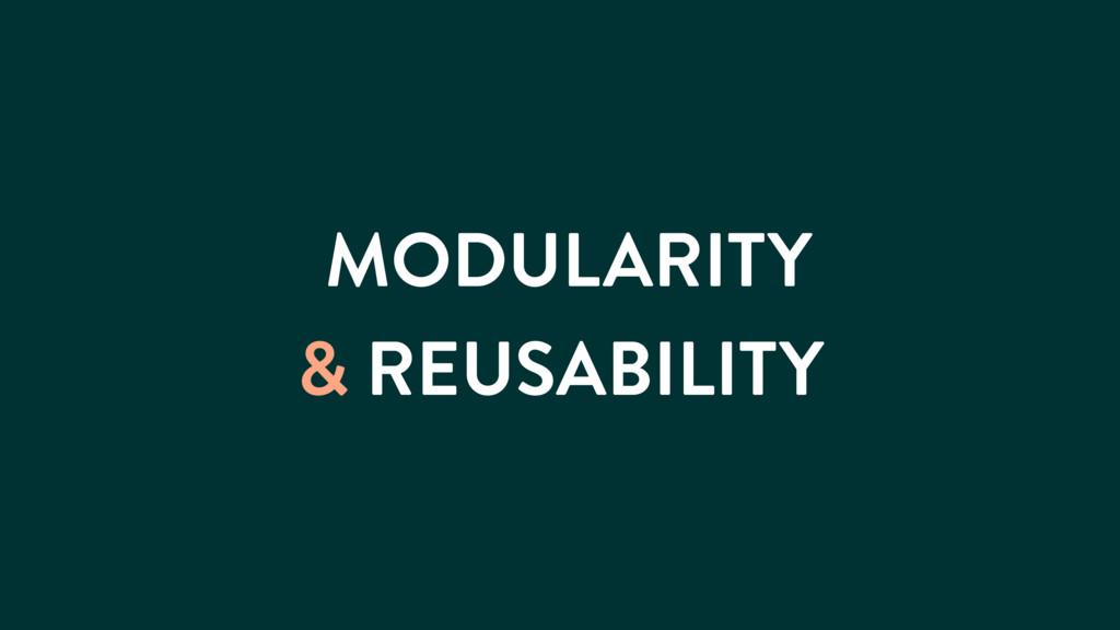 MODULARITY & REUSABILITY