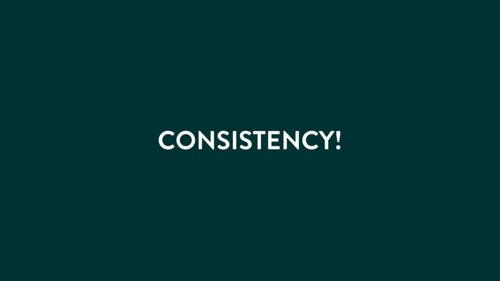 CONSISTENCY!