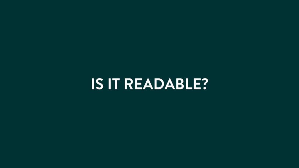 IS IT READABLE?