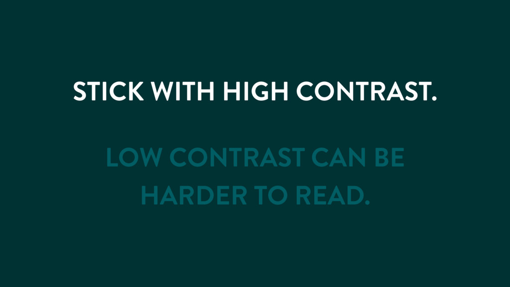 STICK WITH HIGH CONTRAST. LOW CONTRAST CAN BE H...