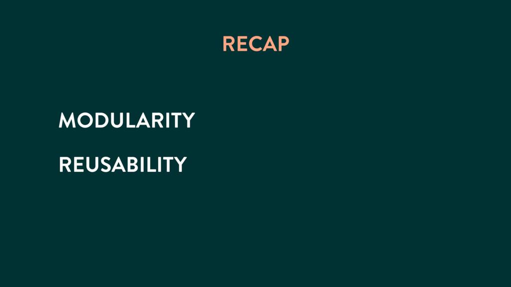 MODULARITY RECAP REUSABILITY