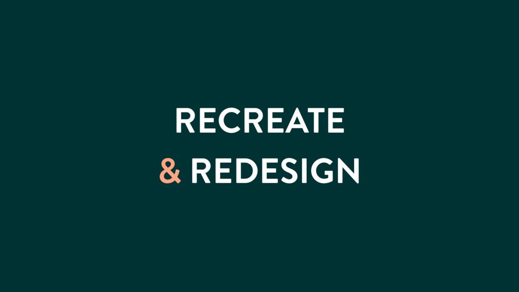 RECREATE & REDESIGN